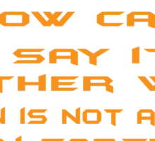 How can I say it another way? Heaven is not a place on Earth! Sticker