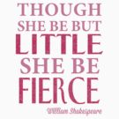 Though She Be But Little, She Be Fierce - William Shakespeare by Look Human
