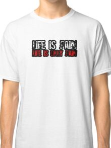 Life Is Pain, Life Is Only Pain Classic T-Shirt
