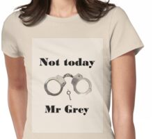 Not today Mr Grey Womens Fitted T-Shirt
