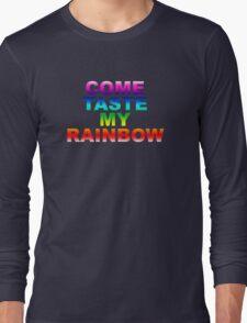 Come Taste My Rainbow Long Sleeve T-Shirt