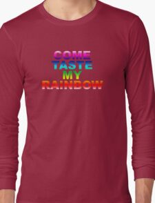 Come Taste My Rainbow Long Sleeve T-Shirt