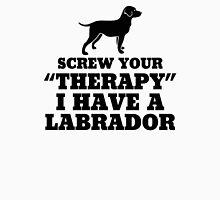 Screw Your Therapy I Have A Labrador Unisex T-Shirt