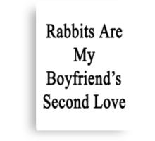 Rabbits Are My Boyfriend's Second Love Canvas Print