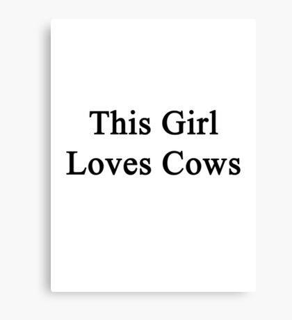 This Girl Loves Cows  Canvas Print