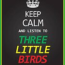 """Keep Calm And Listen To Three Little Birds"" by NiltonMartinsDesign by Nilton  Martins Design"
