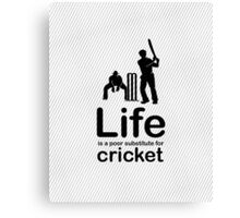 Cricket v Life - Black Canvas Print