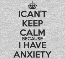 i can't keep calm because i have anxiety by Dei Hendrick