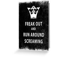 Freak Out and Run Around Screaming (Blk) Greeting Card