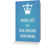 Freak Out and Run Around Screaming (Blu) Greeting Card