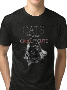 Cats are meant to be cruel and cute Tri-blend T-Shirt