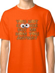 You Not Cookie.... Classic T-Shirt