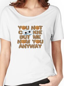 You Not Cookie.... Women's Relaxed Fit T-Shirt