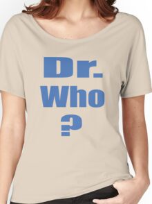 Dr. Who? Women's Relaxed Fit T-Shirt