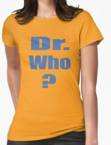 Dr. Who? Womens Fitted T-Shirt