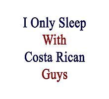 I Only Sleep With Costa Rican Guys  Photographic Print