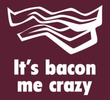 It's Bacon Me Crazy by BrightDesign