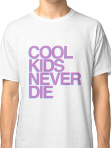 COOL KIDS NEVER DIE Classic T-Shirt