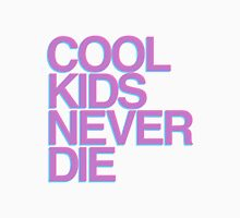 COOL KIDS NEVER DIE Unisex T-Shirt