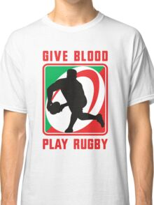 rugby give blood play rugby Classic T-Shirt