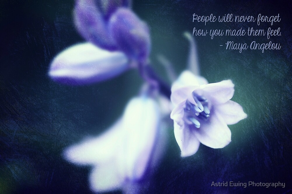 People Will Never Forget How You Made Them Feel by Astrid Ewing Photography