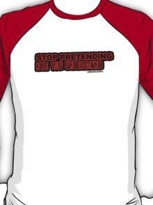 Stop Pretending Like You Understand T-Shirt