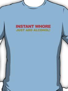 Instant Whore T-Shirt
