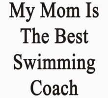 My Mom Is The Best Swimming Coach  by supernova23