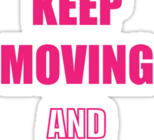 Keep Moving and Don't Stop quotes (Pink Lady) Sticker