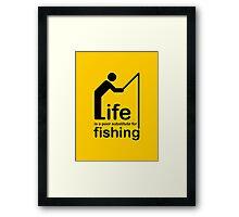 Fishing v Life Framed Print