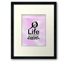 Ballet v Life Framed Print