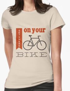 Get there on your bike T-Shirt