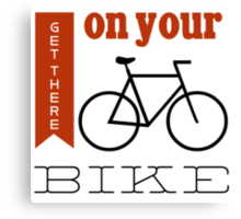 Get there on your bike Canvas Print