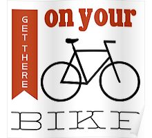 Get there on your bike Poster