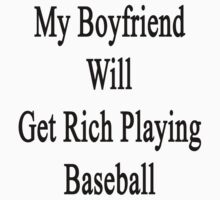 My Boyfriend Will Get Rich Playing Baseball  by supernova23