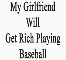 My Girlfriend Will Get Rich Playing Baseball  by supernova23