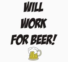 Will Work For Beer by Bergmandesign