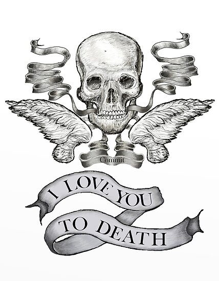 Love You To Death Tattoo  by david michael  schmidt