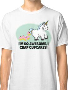 I'm So Awesome I Crap Cupcakes Classic T-Shirt