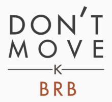Don't Move - K - BRB Kids Tee