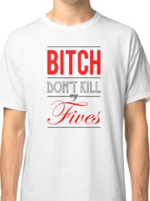 "Bitch don't kill my fives - Jordan 5 ""Fire red / Bred"" match Classic T-Shirt"