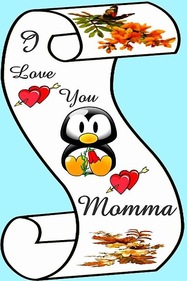 I Love You Momma,,card,tee, iphone, ipad by MaeBelle