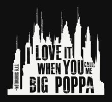 ...Call Me Big Poppa (Notorious BIG) Quotable (for dark shirts) by Bob Buel