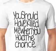 Killed me. Unisex T-Shirt