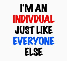 I'm an individual just like everyone else T-Shirt