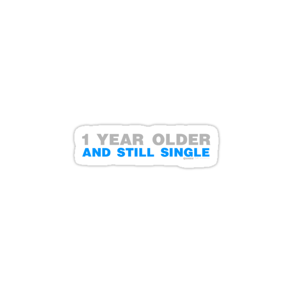 1 Year Older And Still Single by CarbonClothing