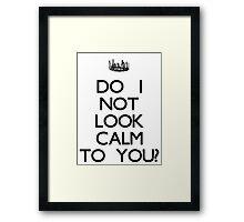 Do I Not Look Calm To You? -Black Framed Print