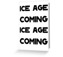 Ice Age Coming -Black Greeting Card
