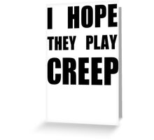 I hope they play CREEP- Black Greeting Card