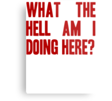 What The Hell Am I Doing Here? -Headline Metal Print